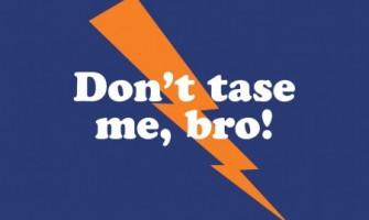 Don't tase me Bro! – La camiseta